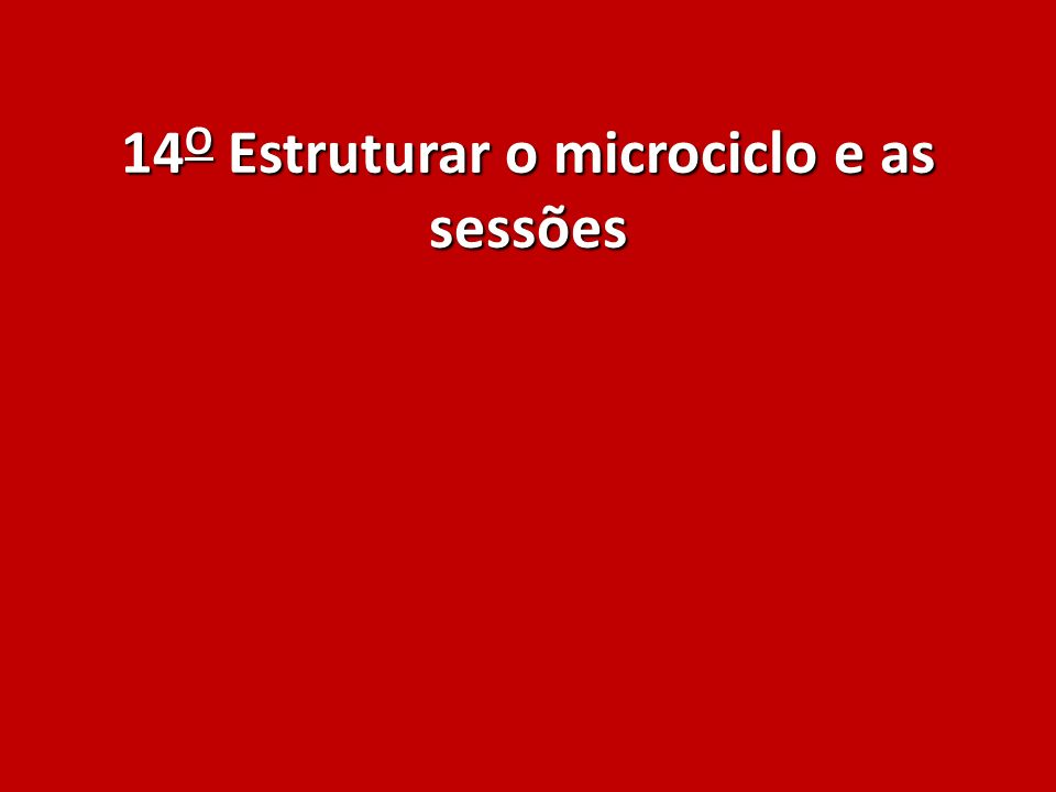 14O Estruturar o microciclo e as sessões