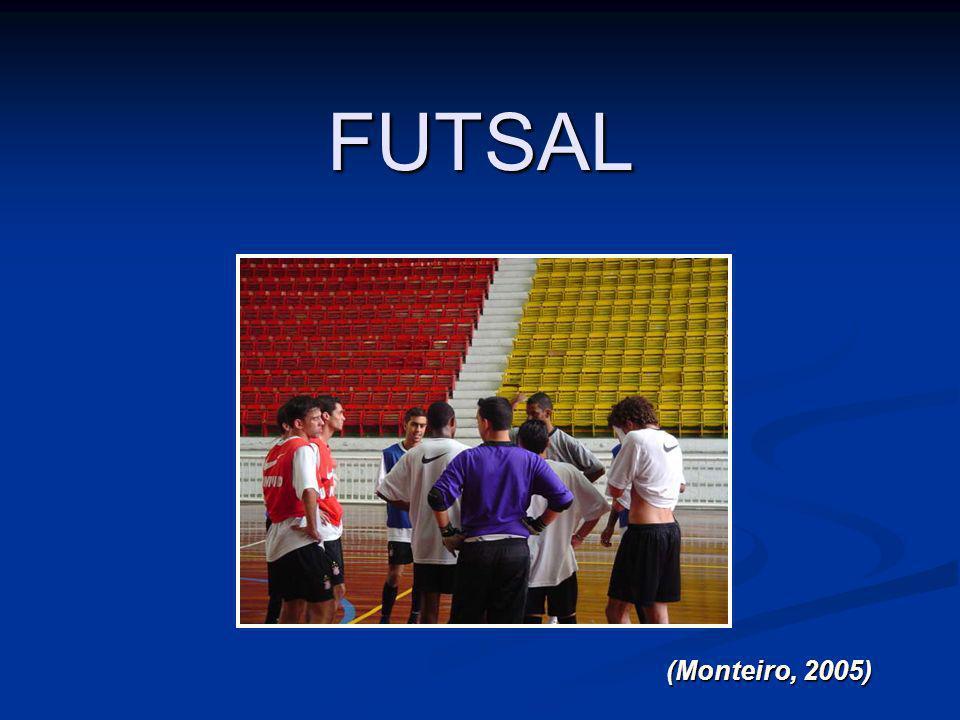 FUTSAL (Monteiro, 2005)