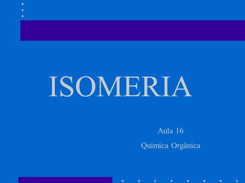 ISOMERIA Aula 16 Química Orgânica