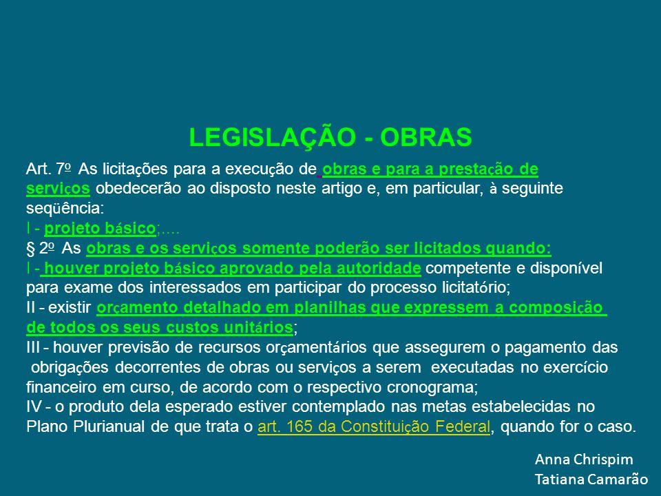 LEGISLAÇÃO - OBRAS Art. 7o As licitações para a execução de obras e para a prestação de.