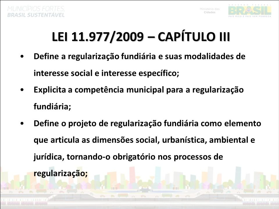 LEI 11.977/2009 – CAPÍTULO III Define a regularização fundiária e suas modalidades de interesse social e interesse específico;