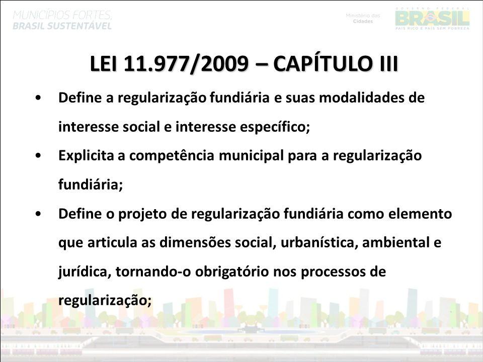 LEI 11.977/2009 – CAPÍTULO IIIDefine a regularização fundiária e suas modalidades de interesse social e interesse específico;