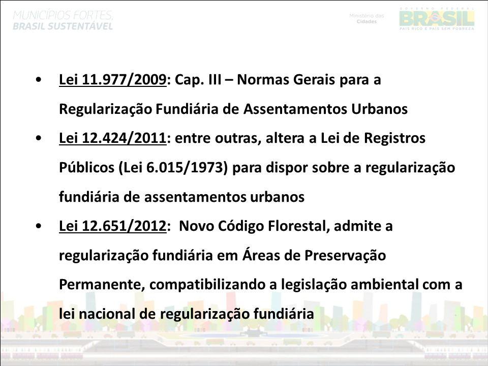 Lei 11.977/2009: Cap. III – Normas Gerais para a Regularização Fundiária de Assentamentos Urbanos