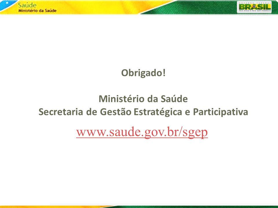 Obrigado! Ministério da Saúde Secretaria de Gestão Estratégica e Participativa