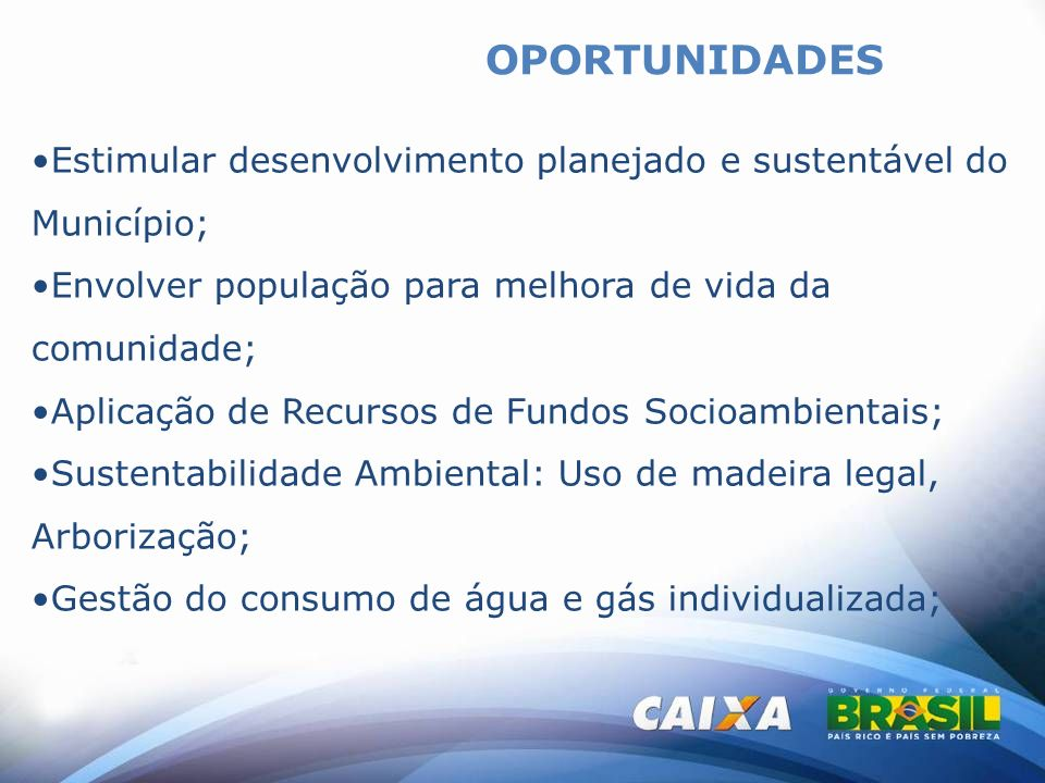 OPORTUNIDADES Estimular desenvolvimento planejado e sustentável do Município; Envolver população para melhora de vida da comunidade;