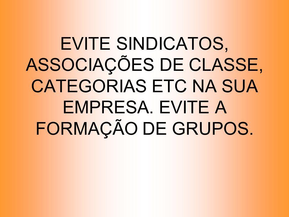 EVITE SINDICATOS, ASSOCIAÇÕES DE CLASSE, CATEGORIAS ETC NA SUA EMPRESA