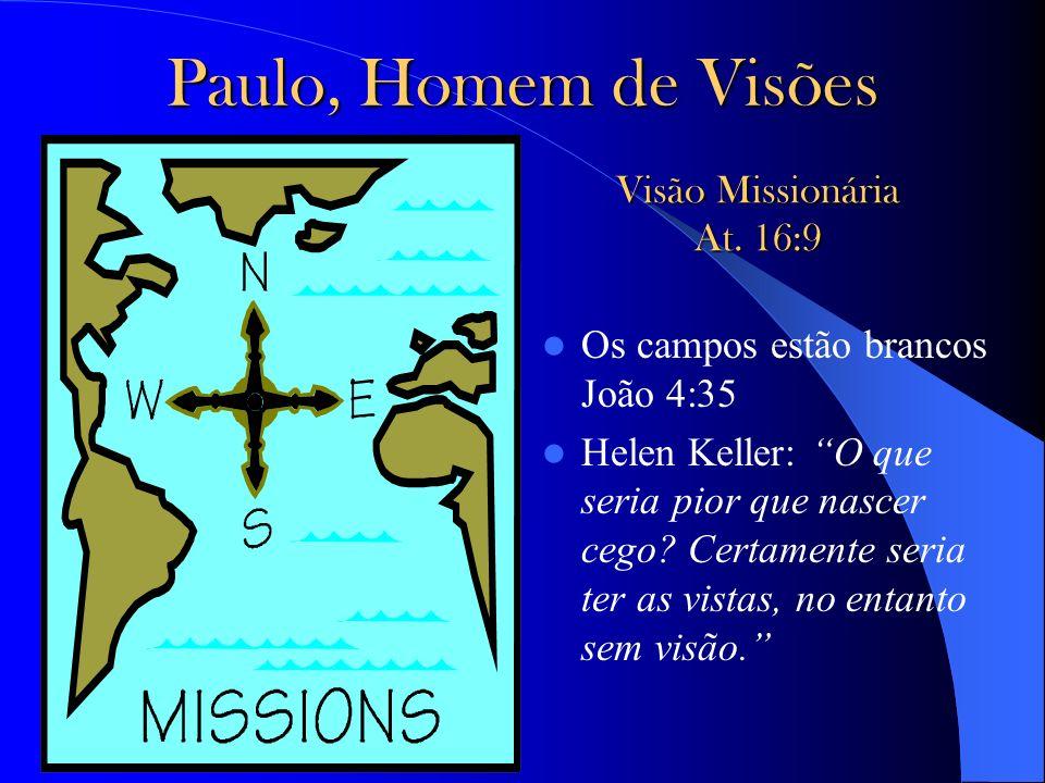 Paulo, Homem de Visões Visão Missionária At. 16:9