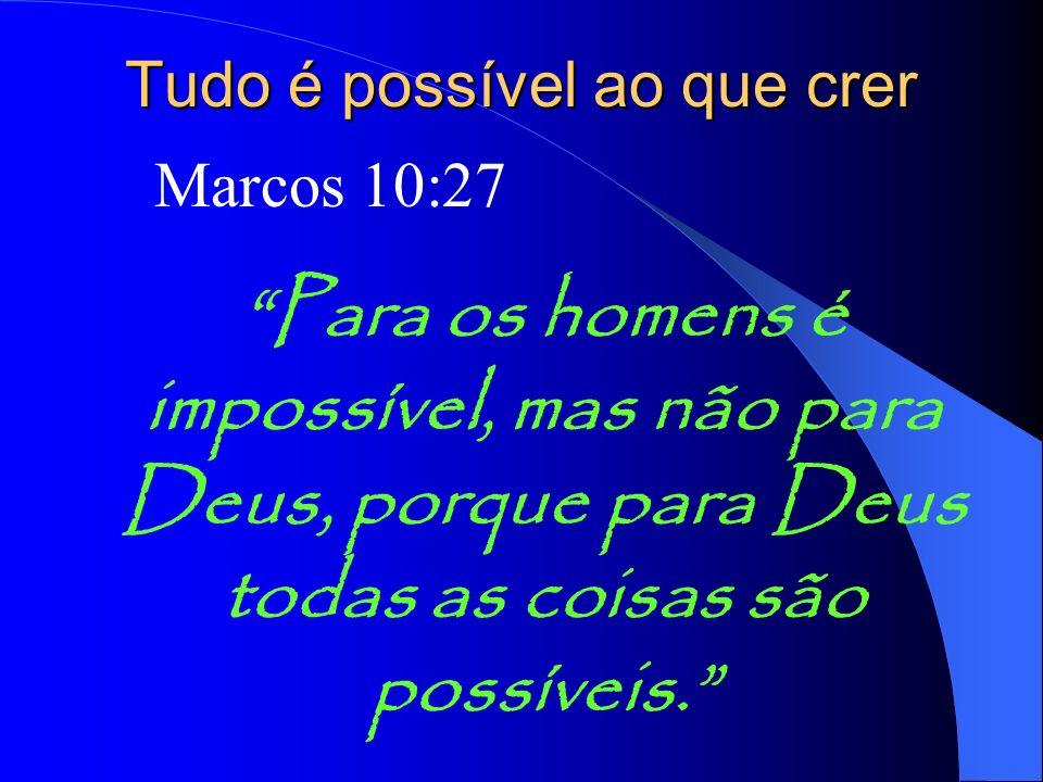 Tudo é possível ao que crer