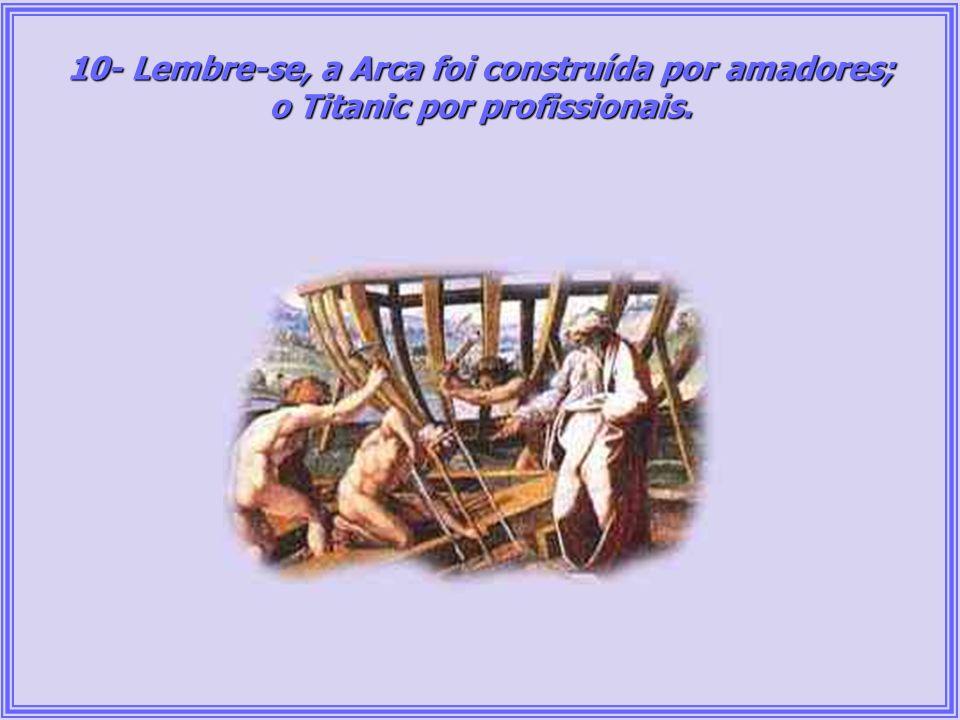 10- Lembre-se, a Arca foi construída por amadores;