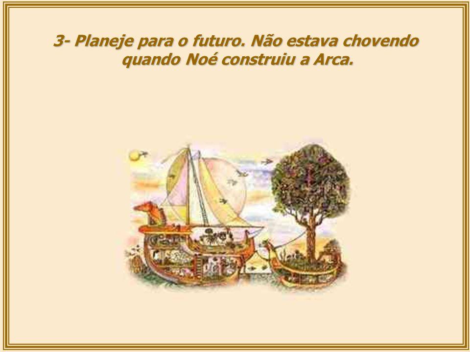 3- Planeje para o futuro. Não estava chovendo