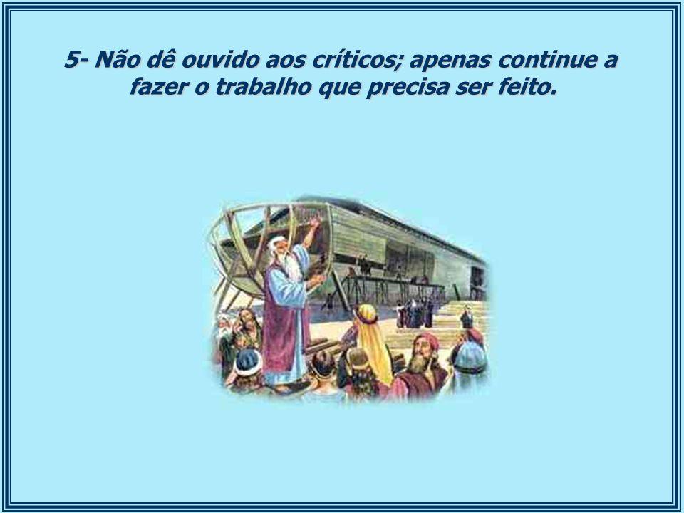 5- Não dê ouvido aos críticos; apenas continue a