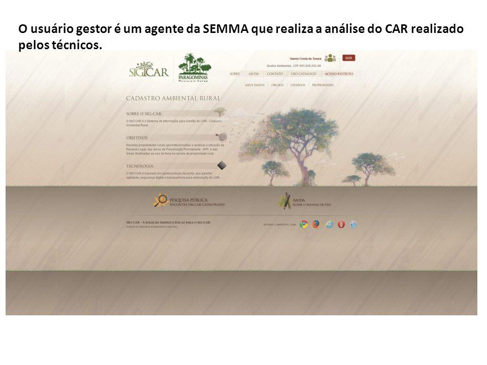 O usuário gestor é um agente da SEMMA que realiza a análise do CAR realizado pelos técnicos.