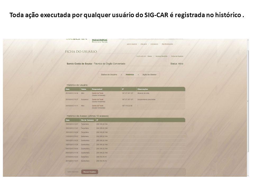 Toda ação executada por qualquer usuário do SIG-CAR é registrada no histórico .
