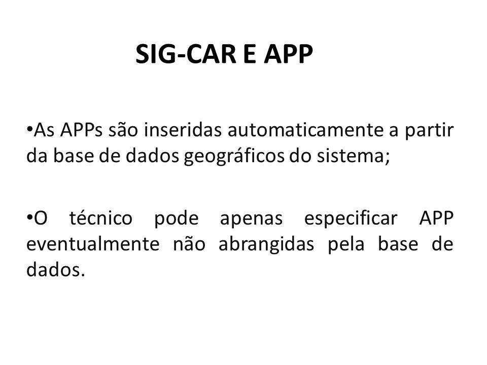 SIG-CAR E APP As APPs são inseridas automaticamente a partir da base de dados geográficos do sistema;