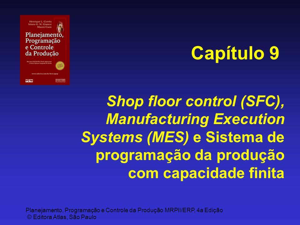 Capítulo 9 Shop floor control (SFC), Manufacturing Execution Systems (MES) e Sistema de programação da produção com capacidade finita.