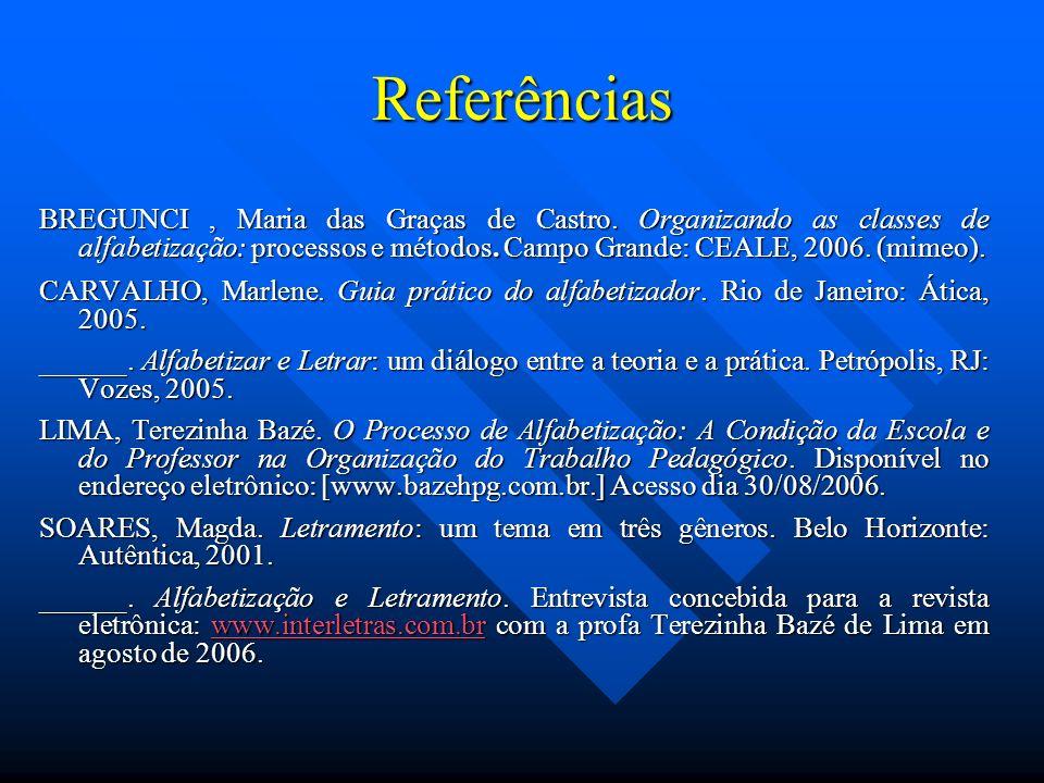 ReferênciasBREGUNCI , Maria das Graças de Castro. Organizando as classes de alfabetização: processos e métodos. Campo Grande: CEALE, 2006. (mimeo).