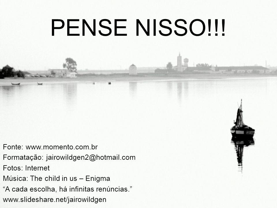 PENSE NISSO!!! Fonte: www.momento.com.br