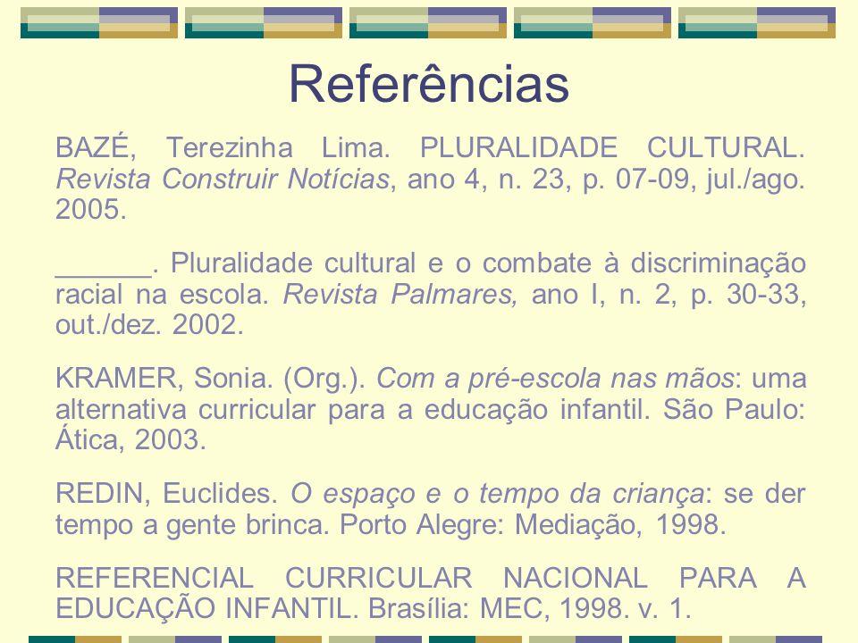 Referências BAZÉ, Terezinha Lima. PLURALIDADE CULTURAL. Revista Construir Notícias, ano 4, n. 23, p. 07-09, jul./ago. 2005.