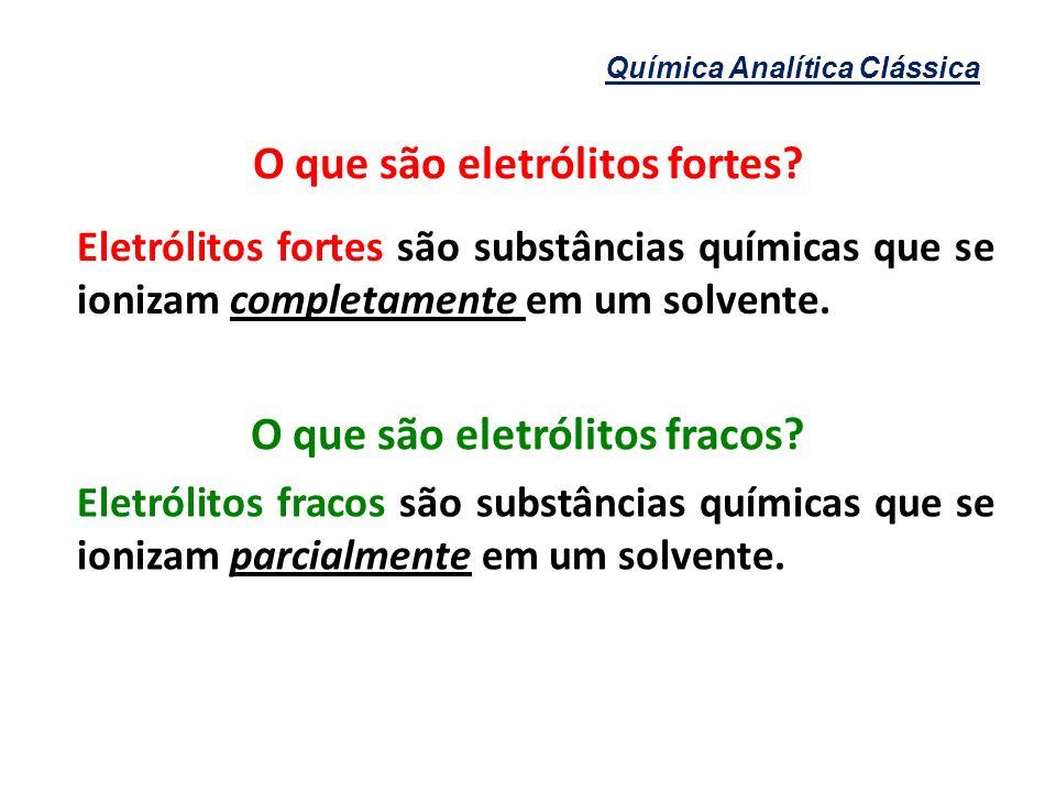 O que são eletrólitos fortes O que são eletrólitos fracos