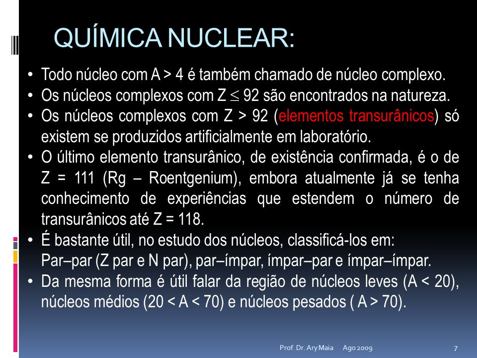 QUÍMICA NUCLEAR: Todo núcleo com A > 4 é também chamado de núcleo complexo. Os núcleos complexos com Z  92 são encontrados na natureza.