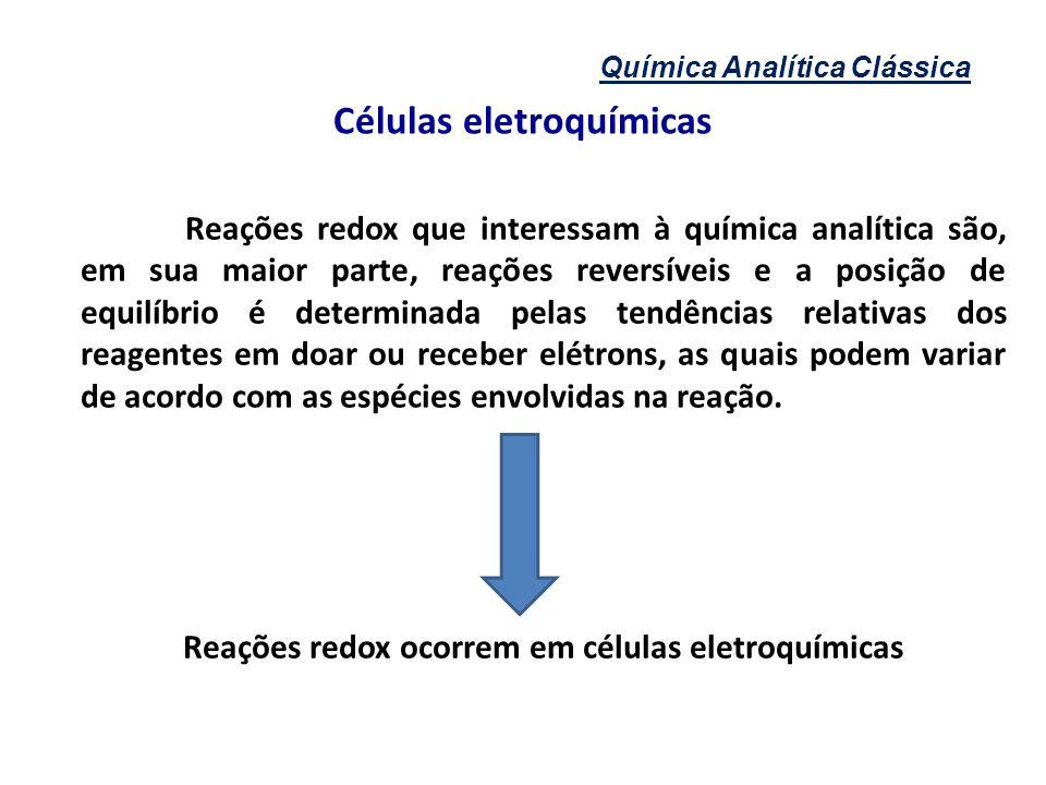 Células eletroquímicas Reações redox ocorrem em células eletroquímicas