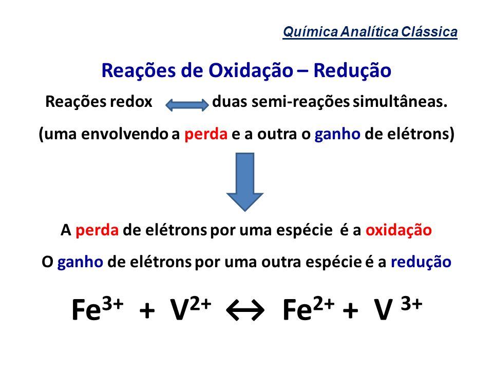 Fe3+ + V2+ ↔ Fe2+ + V 3+ Reações de Oxidação – Redução
