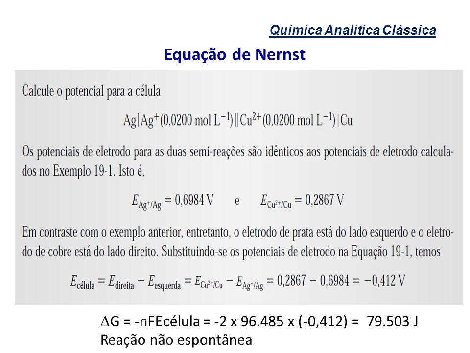 Equação de Nernst G = -nFEcélula = -2 x 96.485 x (-0,412) = 79.503 J