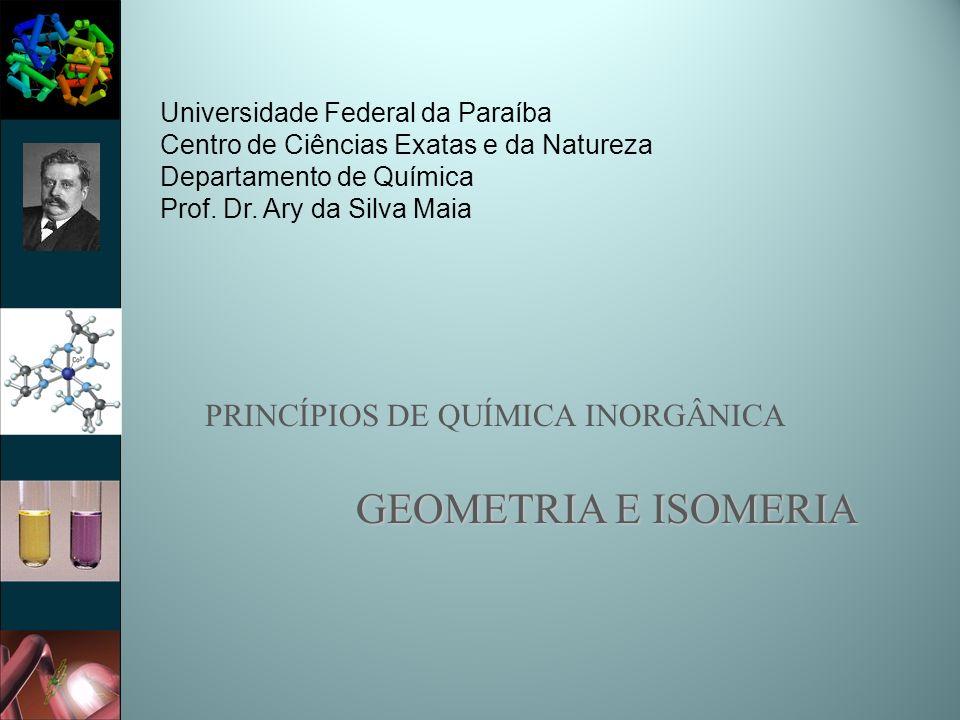 PRINCÍPIOS DE QUÍMICA INORGÂNICA GEOMETRIA E ISOMERIA