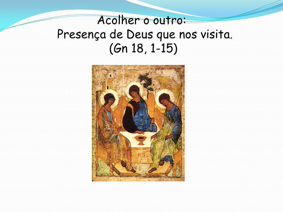Acolher o outro: Presença de Deus que nos visita. (Gn 18, 1-15)