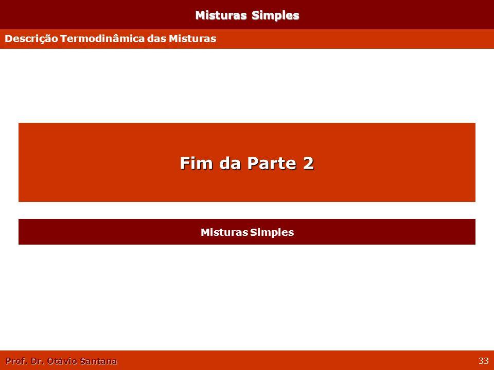 Fim da Parte 2 Misturas Simples Descrição Termodinâmica das Misturas