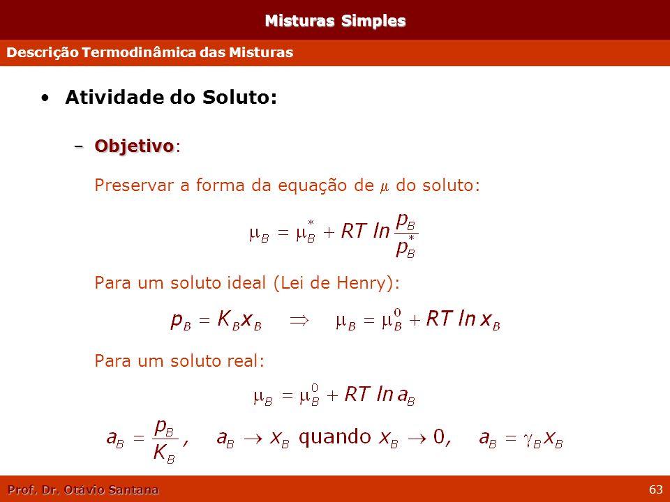 Misturas Simples Descrição Termodinâmica das Misturas. Atividade do Soluto:
