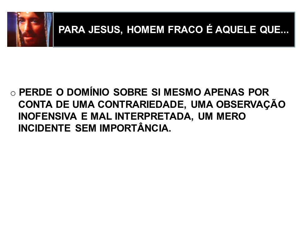 PARA JESUS, HOMEM FRACO É AQUELE QUE...