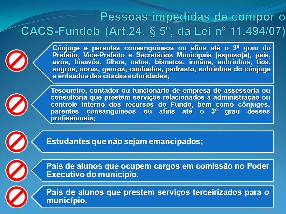 Pessoas impedidas de compor o CACS-Fundeb (Art. 24, § 5º, da Lei nº 11