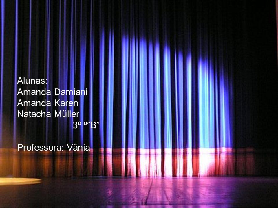 Alunas: Amanda Damiani Amanda Karen Natacha Müller 3º º B Professora: Vânia
