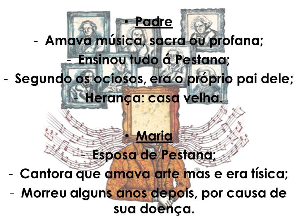 Amava música, sacra ou profana; Ensinou tudo á Pestana;