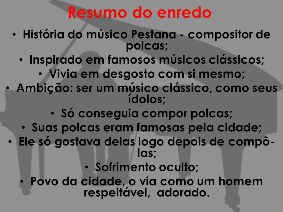 Resumo do enredo História do músico Pestana - compositor de polcas;