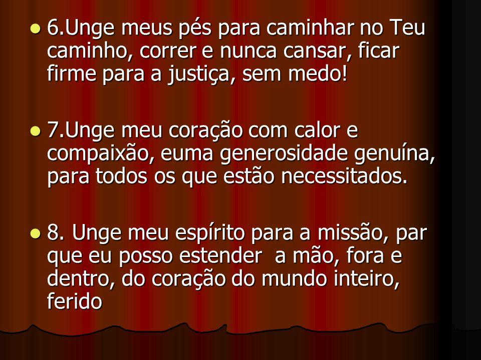 6.Unge meus pés para caminhar no Teu caminho, correr e nunca cansar, ficar firme para a justiça, sem medo!