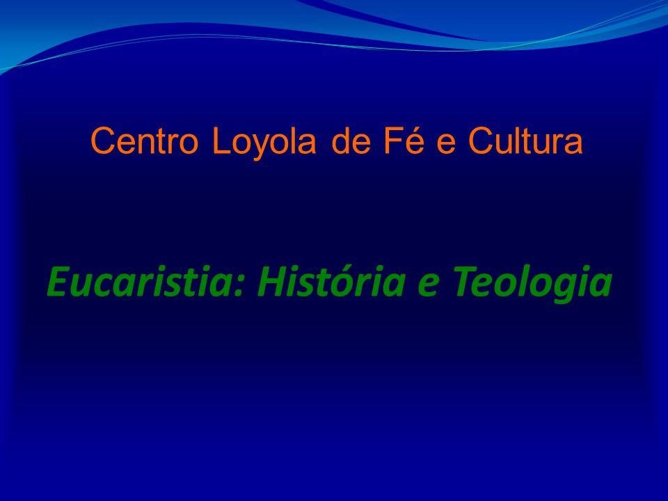 Eucaristia: História e Teologia