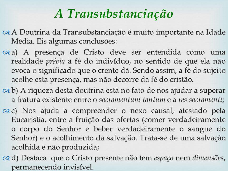 A Transubstanciação A Doutrina da Transubstanciação é muito importante na Idade Média. Eis algumas conclusões: