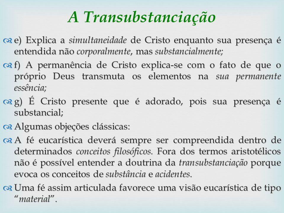 A Transubstanciação e) Explica a simultaneidade de Cristo enquanto sua presença é entendida não corporalmente, mas substancialmente;