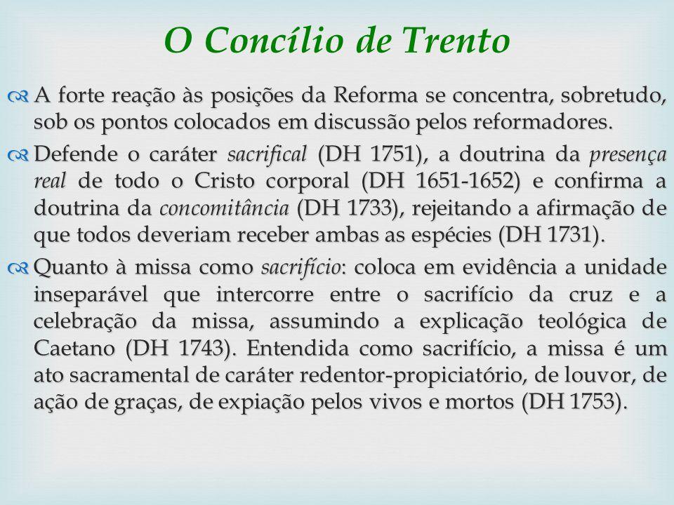 O Concílio de Trento A forte reação às posições da Reforma se concentra, sobretudo, sob os pontos colocados em discussão pelos reformadores.