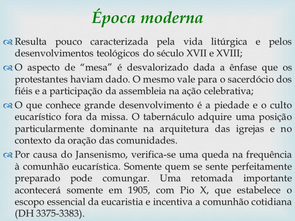 Época moderna Resulta pouco caracterizada pela vida litúrgica e pelos desenvolvimentos teológicos do século XVII e XVIII;