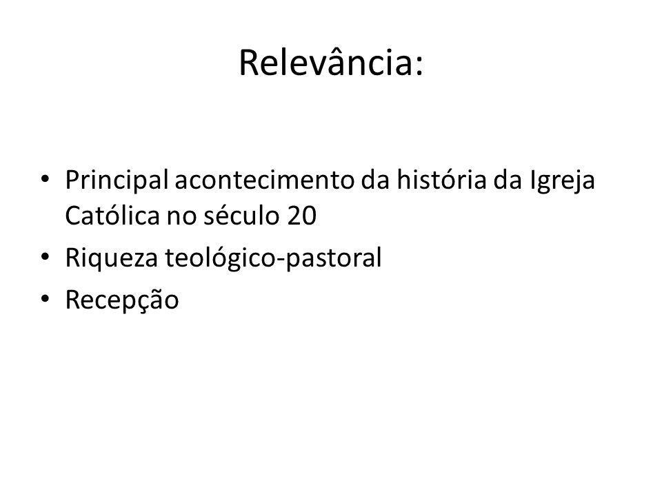 Relevância: Principal acontecimento da história da Igreja Católica no século 20. Riqueza teológico-pastoral.