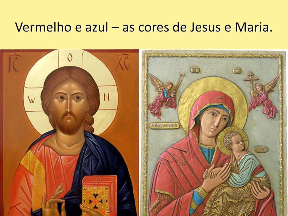 Vermelho e azul – as cores de Jesus e Maria.