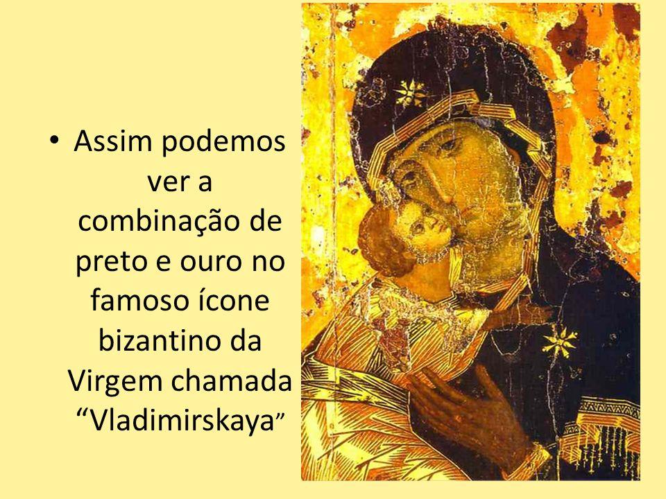 . Assim podemos ver a combinação de preto e ouro no famoso ícone bizantino da Virgem chamada Vladimirskaya