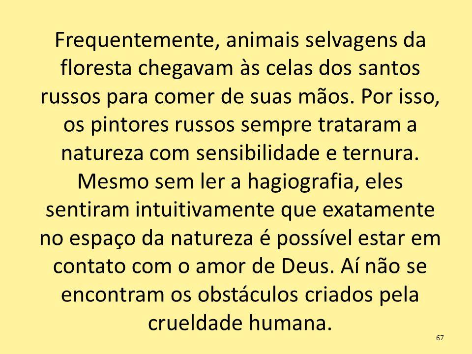 Frequentemente, animais selvagens da floresta chegavam às celas dos santos russos para comer de suas mãos.