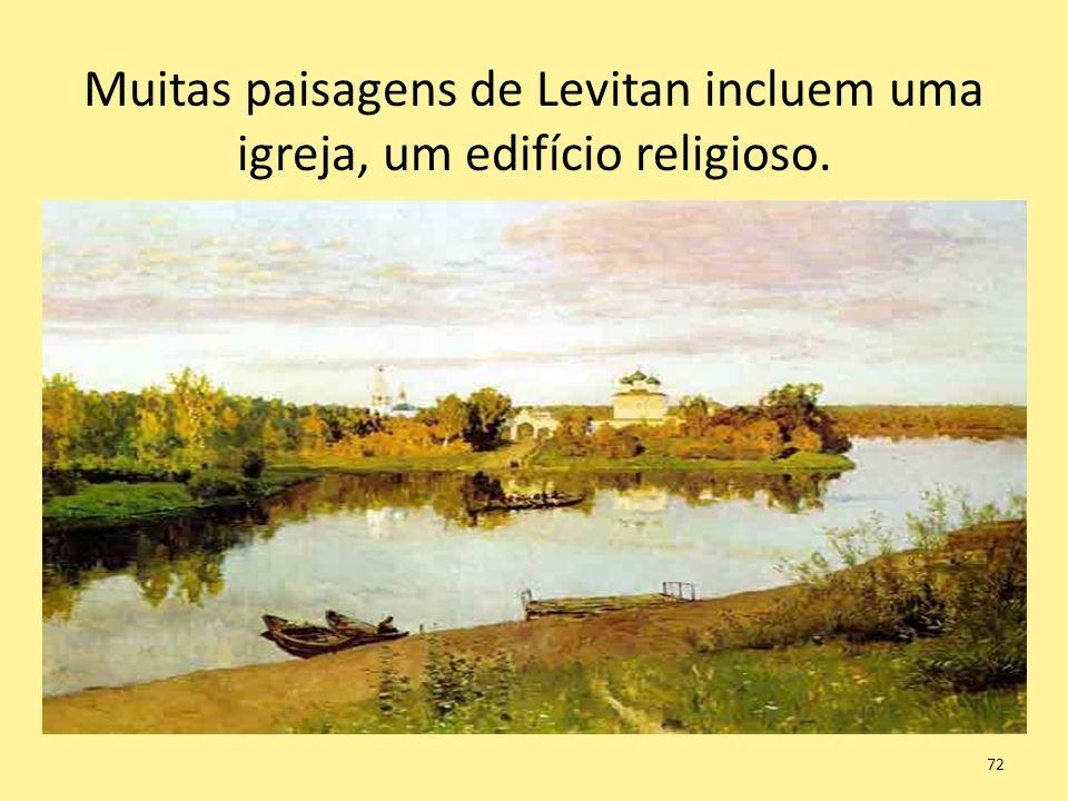 Muitas paisagens de Levitan incluem uma igreja, um edifício religioso.