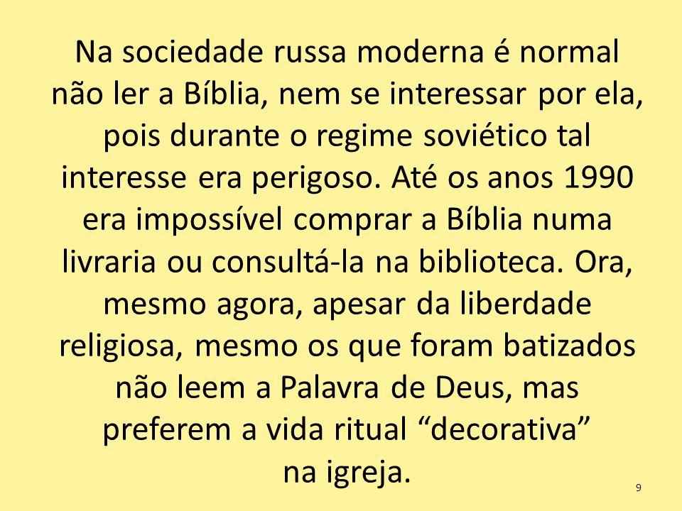 Na sociedade russa moderna é normal não ler a Bíblia, nem se interessar por ela, pois durante o regime soviético tal interesse era perigoso.