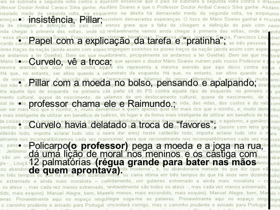 insistência, Pillar; Papel com a explicação da tarefa e pratinha ; Curvelo, vê a troca; Pillar com a moeda no bolso, pensando e apalpando;