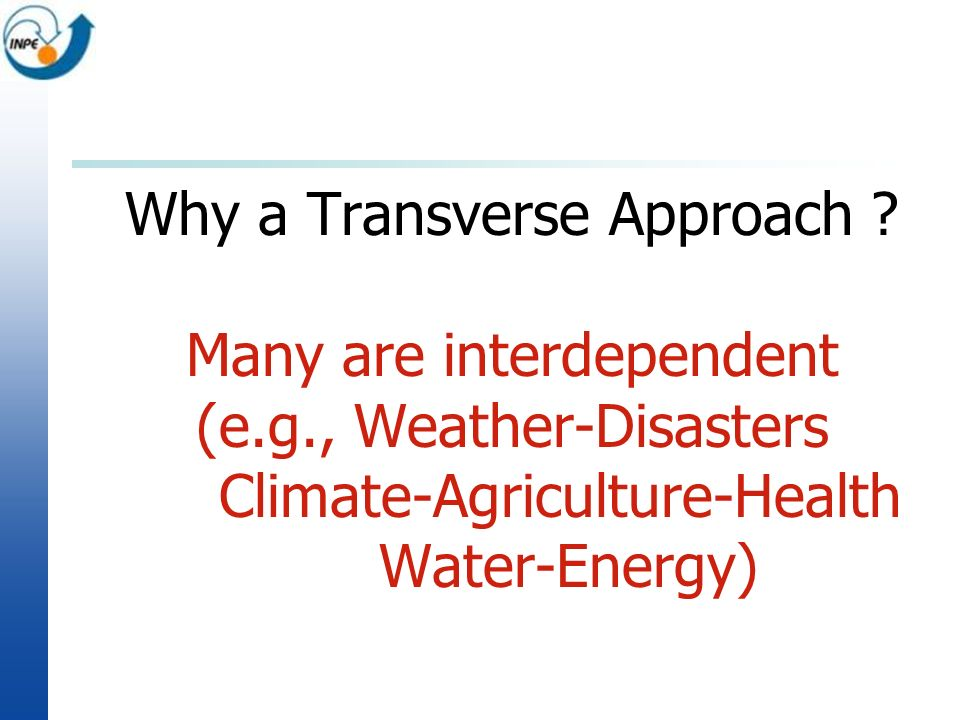 Why a Transverse Approach. Many are interdependent (e. g